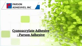 Cyanoacrylate Adhesive - Parson Adhesive
