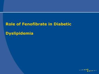 Role of Fenofibrate in Diabetic   Dyslipidemia