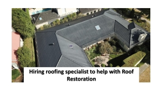 Hiring roofing specialist to help with Roof Restoration