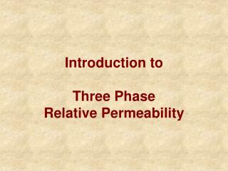 Introduction to Three Phase Relative Permeability