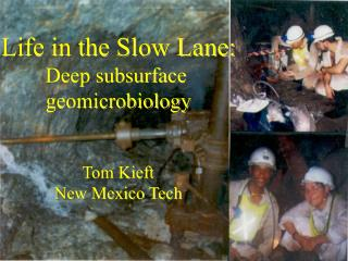 Life in the Slow Lane: Deep subsurface  geomicrobiology