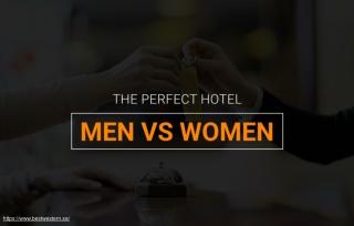The Perfect Hotel - According to Men Vs Women
