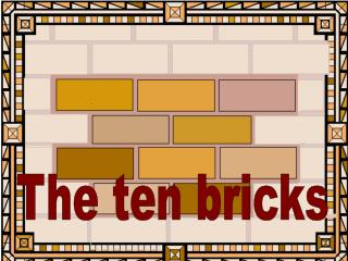 The ten bricks
