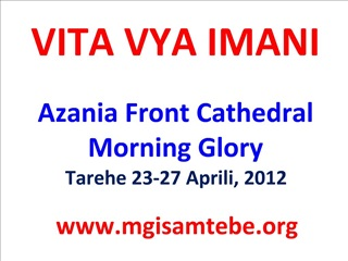 VITA VYA IMANI  Azania Front Cathedral Morning Glory Tarehe 23-27 Aprili, 2012