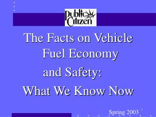 The Facts on Vehicle Fuel Economy  and Safety:	 What We Know Now Spring 2003