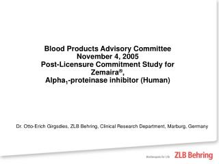 Blood Products Advisory Committee November 4, 2005 Post-Licensure Commitment Study for Zemaira ® ,  Alpha 1 -proteinase