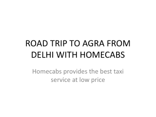 ROAD TRIP TO AGRA FROM DELHI WITH HOMECABS