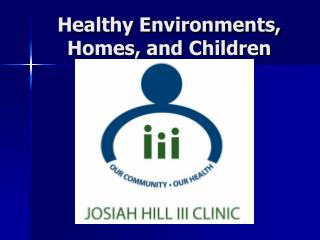 Healthy Environments, Homes, and Children