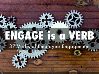 Engage is a Verb: 37 Verbs of Employee Engagement