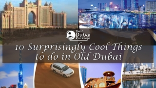 10 Surprisingly Cool Things to do in Old Dubai
