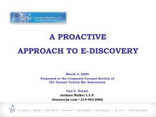 A PROACTIVE  APPROACH TO E-DISCOVERY