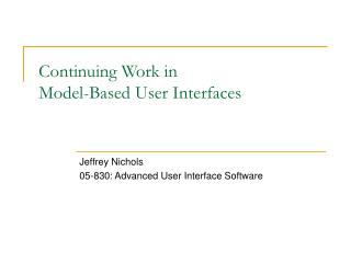 Continuing Work in  Model-Based User Interfaces