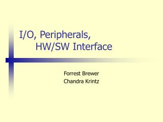I/O, Peripherals, 	HW/SW Interface