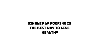 Single Ply Roofing Is The Best Way To Live Healthy