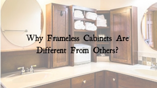 Why Only Choose Frameless Cabinets?