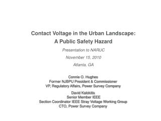 Contact Voltage in the Urban Landscape: A Public Safety Hazard Presentation to NARUC November 15, 2010 Atlanta, GA