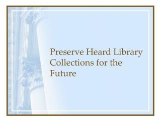 Preserve Heard Library Collections for the Future