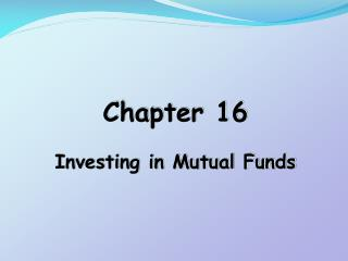 Chapter 16 Investing in Mutual Funds