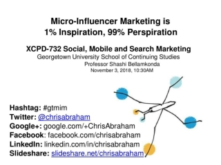 Micro Influencer Marketing Georgetown University XCPD-732 Social, Mobile and Search Marketing November 3, 2018, 10:30 AM