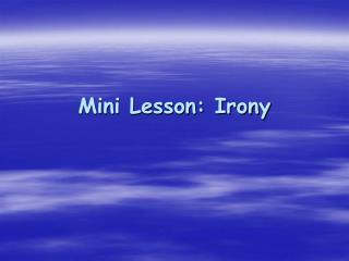 Mini Lesson: Irony