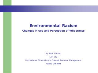 Environmental Racism Changes in Use and Perception of Wilderness By Beth Darnell LAR 512 Recreational Dimensions in Natu