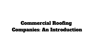 Commercial Roofing Companies: An Introduction