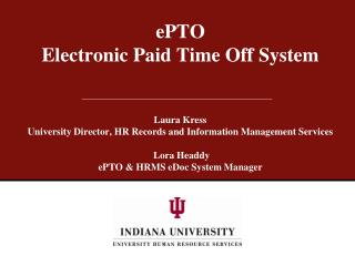 EPTO Electronic Paid Time Off System   Laura Kress University Director, HR Records and Information Management Services
