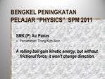 BENGKEL PENINGKATAN PELAJAR  PHYSICS   SPM 2011