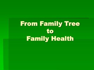 From Family Tree  to  Family Health