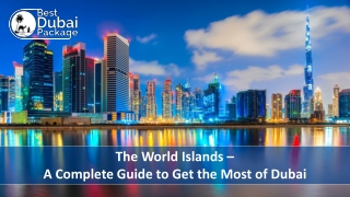The World Islands – A Complete Guide to Get the Most of Dubai
