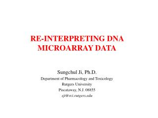 RE-INTERPRETING DNA MICROARRAY DATA Sungchul Ji, Ph.D. Department of Pharmacology and Toxicology Rutgers University Pisc