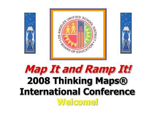 Map It and Ramp It! 2008 Thinking Maps ® International Conference Welcome!