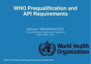 WHO Prequalification and  API Requirements