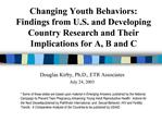 Changing Youth Behaviors:   Findings from U.S. and Developing Country Research and Their Implications for A, B and C