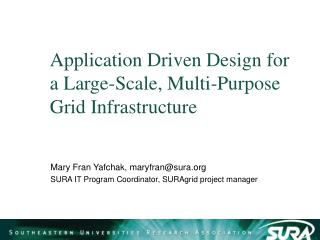 Application Driven Design for a Large-Scale, Multi-Purpose Grid Infrastructure