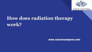 How does radiation therapy work?- By Cancer Care Pune