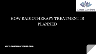 HOW RADIOTHERAPY TREATMENT IS PLANNED- By Cancer Care Pune
