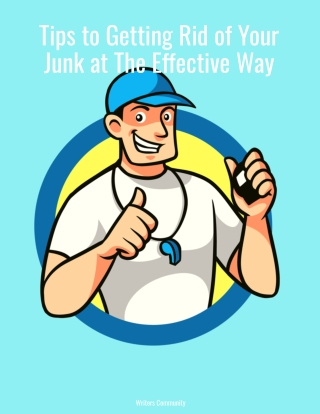 Tips to Getting Rid of Your Junk at The Effective Way