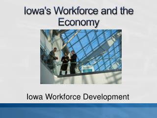 Iowa's Workforce and the Economy