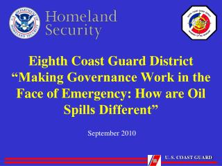 Eighth Coast Guard District  Making Governance Work in the Face of Emergency: How are Oil Spills Different
