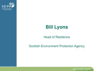 Bill Lyons Head of Resilience Scottish Environment Protection Agency