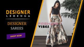 Exclusive range of lehenga, designer sarees, indowestern gown- fashionvibes.net