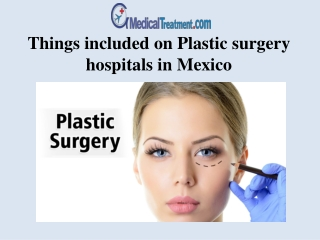 Things included on Plastic surgery hospitals in Mexico