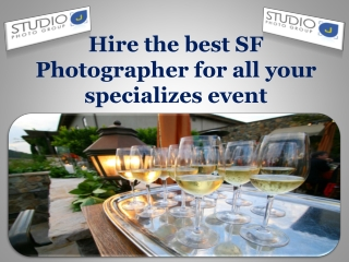 Hire the best SF Photographer for all your specializes event
