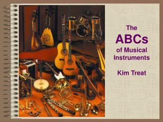 The  ABCs of Musical Instruments Kim Treat