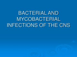 BACTERIAL AND MYCOBACTERIAL INFECTIONS OF THE CNS