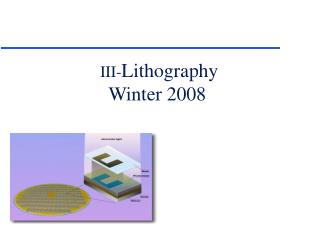 III- Lithography Winter 2008