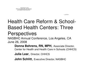 Health Care Reform  School-Based Health Centers: Three Perspectives NASBHC Annual Conference, Los Angeles, CA   June 26,