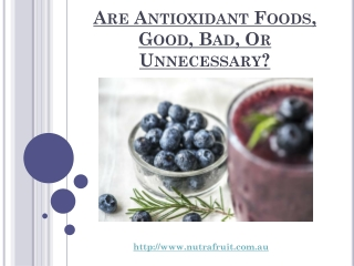 Are Antioxidant Foods, Good, Bad, Or Unnecessary?