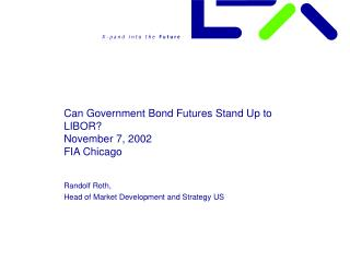 Can Government Bond Futures Stand Up to LIBOR? November 7, 2002 FIA Chicago